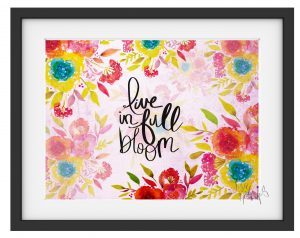 Live in Full Bloom Art Print