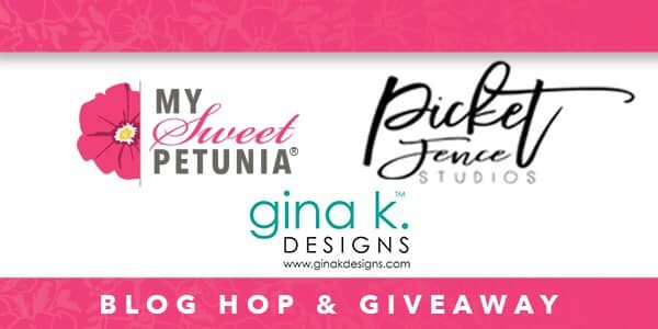 Trifecta Blog Hop with Gina K Designs My Sweet Petunia and Picket Fence Studios