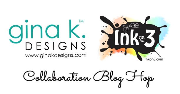 Gina K Designs and InkOn3 Blog Hop